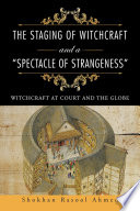 "The Staging of Witchcraft and a ""Spectacle of Strangeness"" Witchcraft At Court And The Globe Presents"