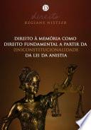 Direito à memória como direito fundamental a partir da (in)constitucionalidade da lei da anistia