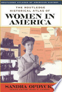 The Routledge Historical Atlas Of Women In America : & francis, an informa company....