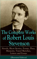 download ebook the complete works of robert louis stevenson: novels, short stories, poems, plays, memoirs, travel sketches, letters and essays (illustrated edition) pdf epub