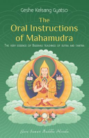 The Oral Instructions of Mahamudra  The Very Essence of Buddha s Teachings of Sutra and Tantra