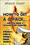 How to Get a 6 Pack    And Still Drink a 30 Rack Every Weekend