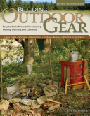 Building Outdoor Gear : for camping, canoeing, fishing, and hunting, including...