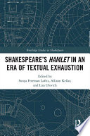 SHAKESPEARE   S HAMLET IN AN ERA OF TEXTUAL EXHAUSTION