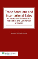 Trade Sanctions and International Sales: An Inquiry Into International Arbitration and Commercial Litigation