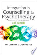 Integration In Counselling   Psychotherapy : for any practitioner or trainee wishing to develop...