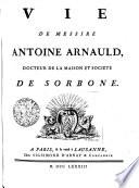 Vie de messire Antoine Arnauld  docteur de la maison et soci  t   de Sorbone