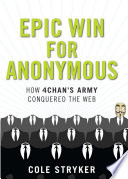 Epic Win for Anonymous  How 4chan s Army Conquered the Web