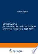 Semper Apertus. Sechshundert Jahre Ruprecht-Karls- Universität Heidelberg, 1386-1986