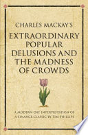 Charles Mackay   s Extraordinary Popular Delusions and the Madness of Crowds