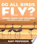 Do All Birds Fly  Animal Book for Children   Children s Animal Books