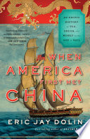 When America First Met China  An Exotic History of Tea  Drugs  and Money in the Age of Sail