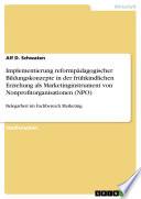 Implementierung reformpädagogischer Bildungskonzepte in der frühkindlichen Erziehung als Marketinginstrument von Nonprofitorganisationen (NPO)