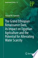 The Grand Ethiopian Renaissance Dam  its Impact on Egyptian Agriculture and the Potential for Alleviating Water Scarcity