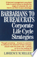 Barbarians to Bureaucrats: Corporate Life Cycle Strategies : Lessons from the Rise and Fall of Civilizations