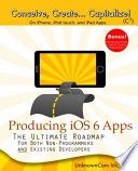 Producing Ios 6 Apps The Ultimate Roadmap For Both Non Programmers And Existing Developers