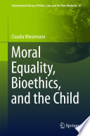 Moral Equality Bioethics And The Child