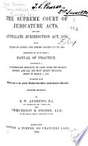 The Supreme Court of Judicature Acts, and the Appellate Jurisdiction Act, 1876, with Rules of Court and Forms Issued Up to 1885, Annotated So as to Form a Manual of Practice, Containing a Comprehensive Selection of Cases from the Modern Reportds, and All the Most Recent Decisions, Down to March 1, 1885, Together with References to the Earlier Authorities where Such Seemed Advisable