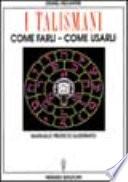 I talismani  come farli  come usarli  Manuale pratico illustrato