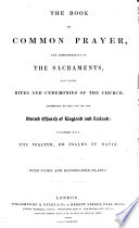 The Book of Common Prayer, and Administration of the Sacraments, and Other Rites and Ceremonies of the Church, According to the Use of the United Church of England and Ireland: