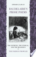 Baudelaire's Prose Poems The Esthetic, the Ethical, and the Religious in the Parisian Prowler