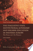 The Evaluative State  Institutional Autonomy and Re engineering Higher Education in Western Europe