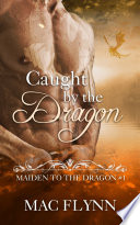 Caught By the Dragon: Maiden to the Dragon #1 (Alpha Dragon Shifter Romance) Pdf/ePub eBook
