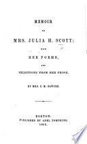 Memoir of Mrs  Julia H  Scott  with her Poems and selections from her prose  By Mrs  C  M  Sawyer