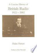 A Concise History of British Radio  1922 2002