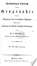 Vollst  ndiges Lehrbuch der Geographie der Staaten des deutschen Bundes mit einer Einleitung und historisch statistischen Erl  uterungen