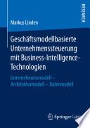 Geschäftsmodellbasierte Unternehmenssteuerung mit Business-Intelligence-Technologien