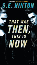 That Was Then, This Is Now by S. E. Hinton