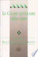 Le Champ litt  raire 1860 1900