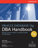 Oracle Database 10g DBA Handbook Is The Must Have Reference For Anyone Working
