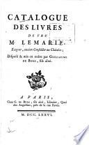 Catalogue des livres de feu M. Lemarié ...