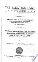 The Election Laws of California (with Citations) Governing Primary, City, County, State, and Presidential Elections