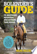 Bolender s Guide to Mastering Mountain and Extreme Trail Riding