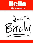 Hello My Name Is Queen Bitch!: Funny Phrase Book with Lined Pages That Can Be Used as a Journal Or Notebook