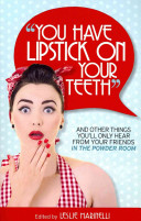 You Have Lipstick on Your Teeth and Other Things You ll Only Hear from Your Friends in the Powder Room