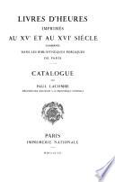 Livres d heures imprim  s au XVe et au XVIe si  cle conserv  s dans les biblioth  ques publiques de Paris