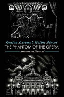 Gaston Leroux s the Phantom of the Opera  Annotated and Illustrated
