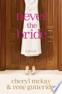 Never The Bride : a fabulously funny novel with deep truths embedded...