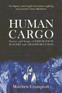 Human Cargo  Stories and Songs of Emigration  Slavery and Transportation