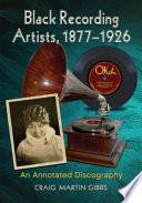 Black Recording Artists, 1877-1926