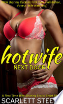 Hotwife Next Door  Wife sharing  Cuckold  First Time Humiliation  Voyeur  Wife Watching    A First Time Wife Sharing Erotic Short Story
