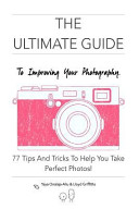 The Ultimate Guide to Improving Your Photography