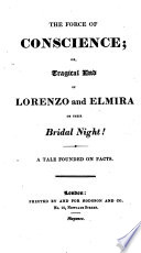 The force of conscience; or Tragical end of Lorenzo and Elmira on their bridal night!