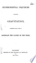 Experimental Inquiries regarding Gravitation  commenced with a view to ascertain the causes of the tides