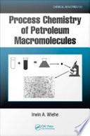 Process Chemistry of Petroleum Macromolecules