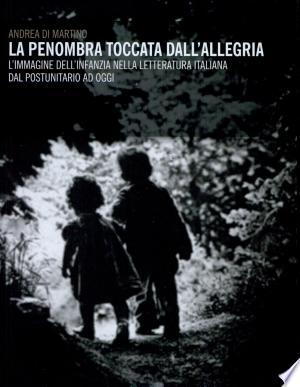 La penombra toccata d'allegria: l'immagine dell'infanzia nella letteratura italiana dal postunitario ad oggi - ISBN:9788884838322